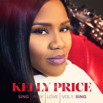 Kelly Price - Sing Pray Love Vol.1: Sing