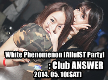 2014. 05. 10 (SAT) White Phenomenon [AlluIST Party] @ ANSWER