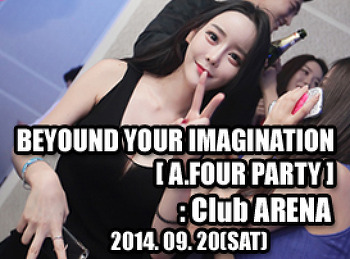 2014. 09. 20 (SAT) BEYOUND YOUR IMAGINATION [ A.FOUR PARTY ] @ ARENA