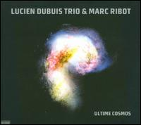 Lucien Bubuis Trio & Marc Ribot - Ultime Cosmos